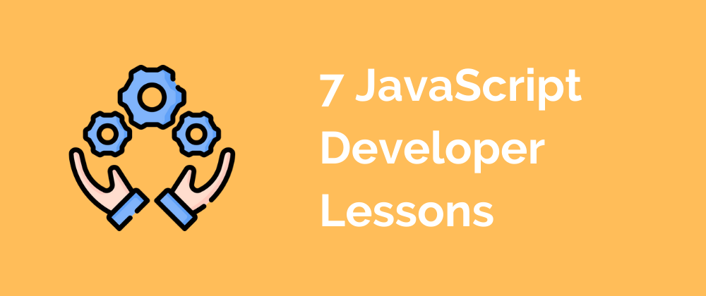learn more about 7 JavaScript Developer Lessons