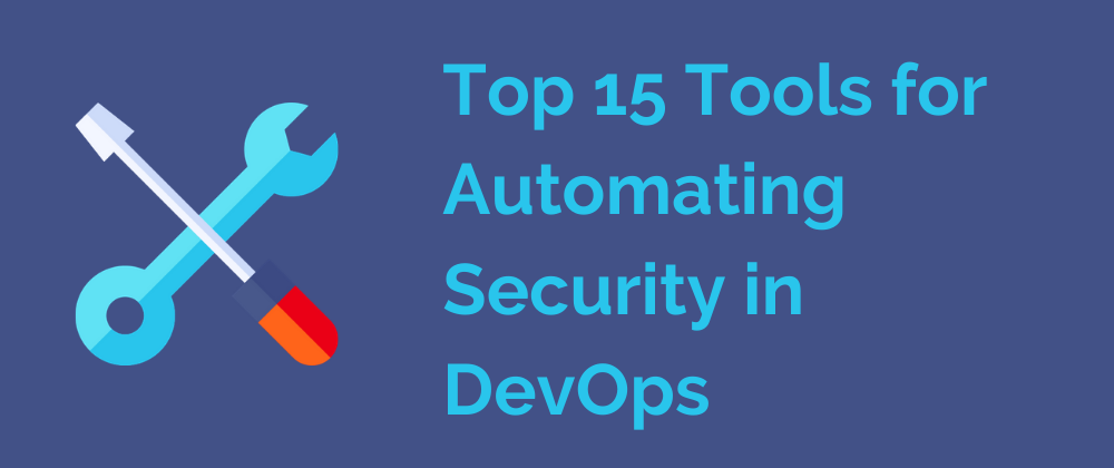 learn more about Top 15 Tools for Automating Security in DevOps