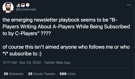 """Hunter Walk: the emerging newsletter playbook seems to be """"B-Players Writing About A-Players While Being Subscribed to by C-Players"""""""