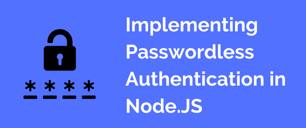 learn more about Implementing Passwordless Authentication in Node.JS