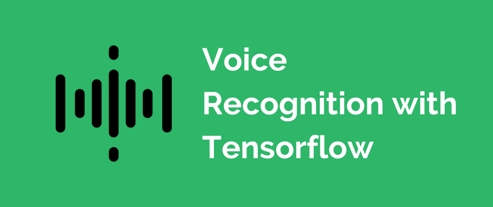 learn more about Voice Recognition with Tensorflow